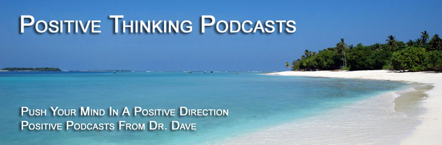 Push your mind in a positive direction with positive podcasts from Dr. Dave.