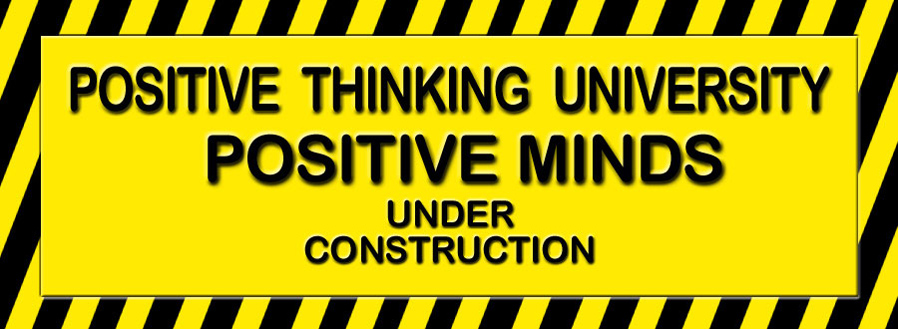 The Positive Thinking University where positive minds are under construction.